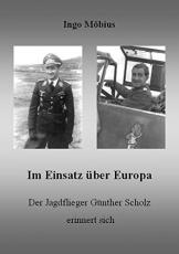 Im Einsatz über Europa - Der Jagdflieger Günther Scholz erinnert sich Gebundenes Buch