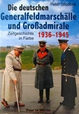 Die deutschen Generalfeldmarschälle und Großadmirale 1939-1945: Zeitgeschichte in Farbe