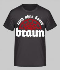 Auch ohne Sonne braun - T-Shirt