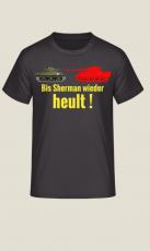 Tiger Panzer - Bis Sherman wieder heult ! - T-Shirt