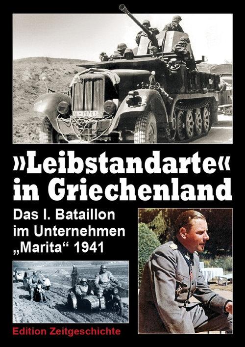 """""""Leibstandarte"""" in Griechenland - Das I. Bataillon im Unternehmen """"Marita"""" 1941 - Buch"""