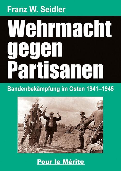 Wehrmacht gegen Partisanen - Bandenbekämpfung im Osten 1941–1945 - Buch