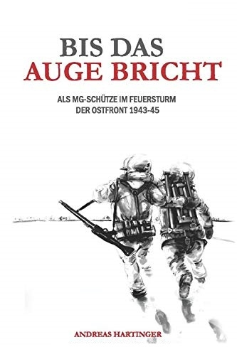 Bis das Auge bricht: Als MG-Schütze im Feuersturm der Ostfront 1943-45 - Buch