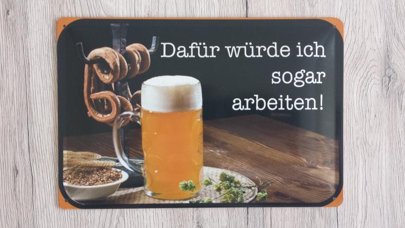 Bier - Dafür würde ich sogar arbeiten - Blechschild