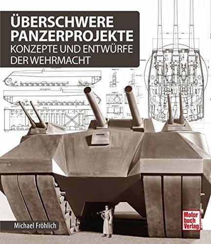 Überschwere Panzerprojekte: Konzepte und Entwürfe der Wehrmacht Gebundenes Buch