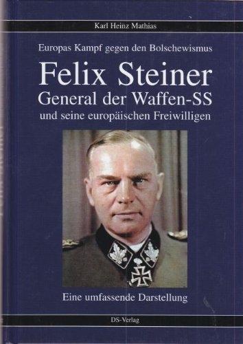 General Felix Steiner: Befehlshaber der europäischen Freiwilligen in der Waffen-SS im Kampf gegen den Kommunismus Gebundenes Buch