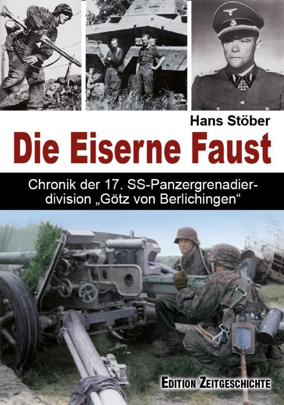"""Hans Stöber Die Eiserne Faust Chronik der 17. SS-Panzergrenadierdivision """"Götz von Berlichingen"""""""