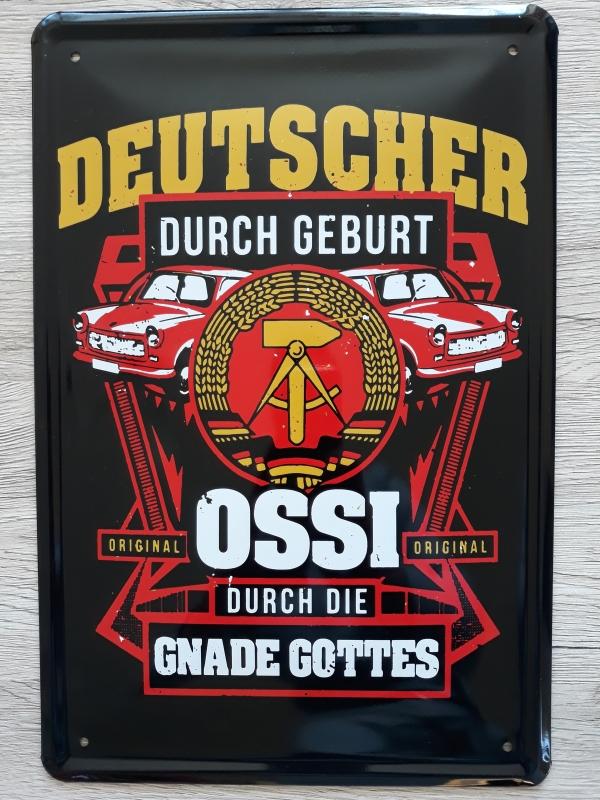 Deutscher durch Geburt - Ossi durch die Gande Gottes - Blechschild
