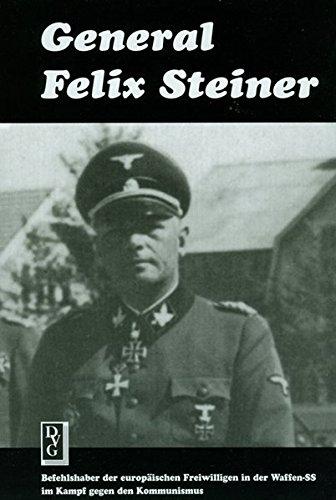 General Felix Steiner: Befehlshaber der europäischen Freiwilligen in der Waffen-SS im Kampf gegen den Kommunismus - Buch