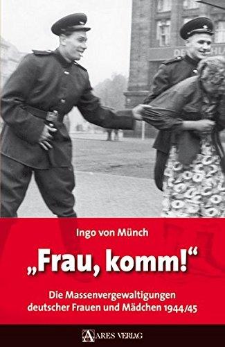Frau, komm!: Die Massenvergewaltigungen deutscher Frauen und Mädchen 1944/45 - Gebundene Ausgabe