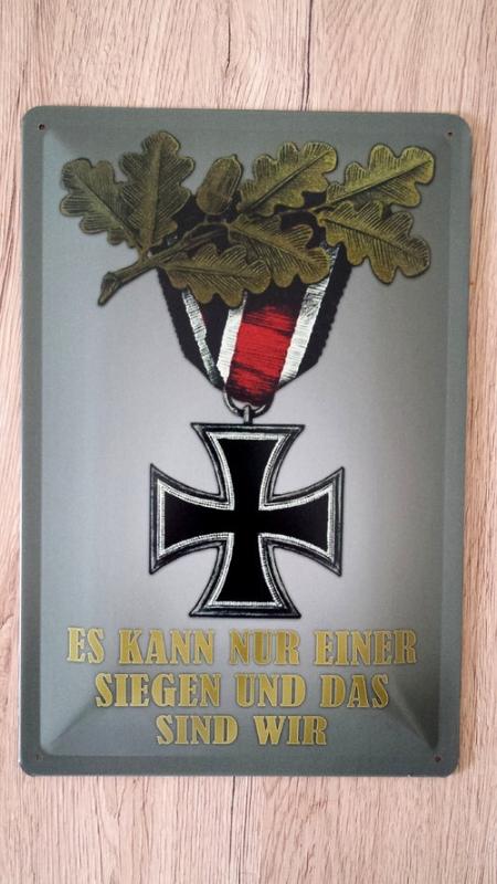 Eisernes Kreuz 2.Klasse - Es kann nur einer Siegen und das sind wir - Blechschild