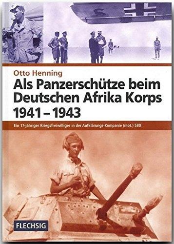 Als Panzerschütze beim Deutschen Afrika Korps 1941-1943 - Ein 17-jähriger Kriegsfreiwilliger