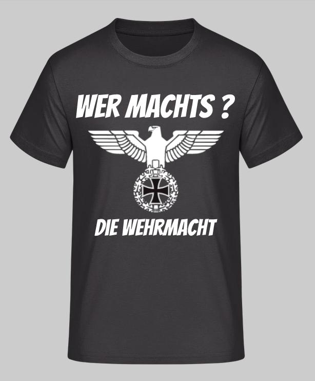 Wer machts? Die Wehrmacht - T-Shirt