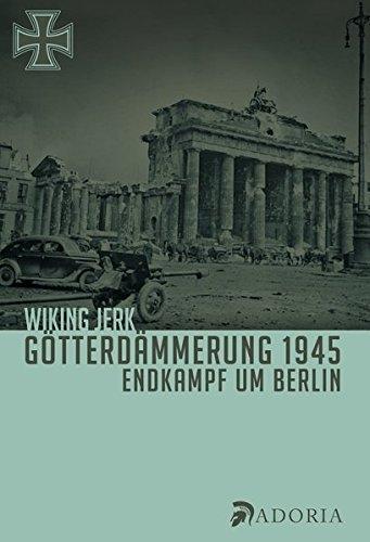 Götterdämmerung 1945: Endkampf um Berlin - Mit der Waffen-SS vom Kurlandkessel bis Berlin 1945- Buch