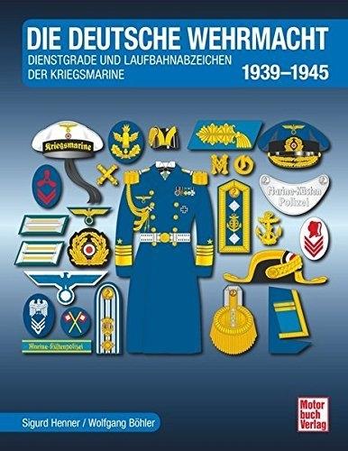 Die Deutsche Wehrmacht: Dienstgrade und Laufbahnabzeichen der Kriegsmarine 1939-1945 Gebundenes Buch