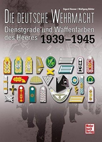 Die deutsche Wehrmacht: Dienstgrade und Waffenfarben des Heeres 1939-1945 Gebundenes Buch