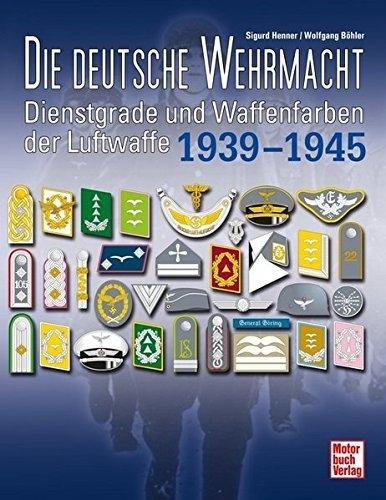 Die deutsche Wehrmacht: Dienstgrade und Waffenfarben der Luftwaffe 1939-1945 - Buch