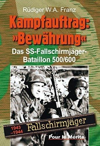 Kampfauftrag: Bewährung: Das SS-Fallschirmjäger-Bataillon 500/600 1943-1944