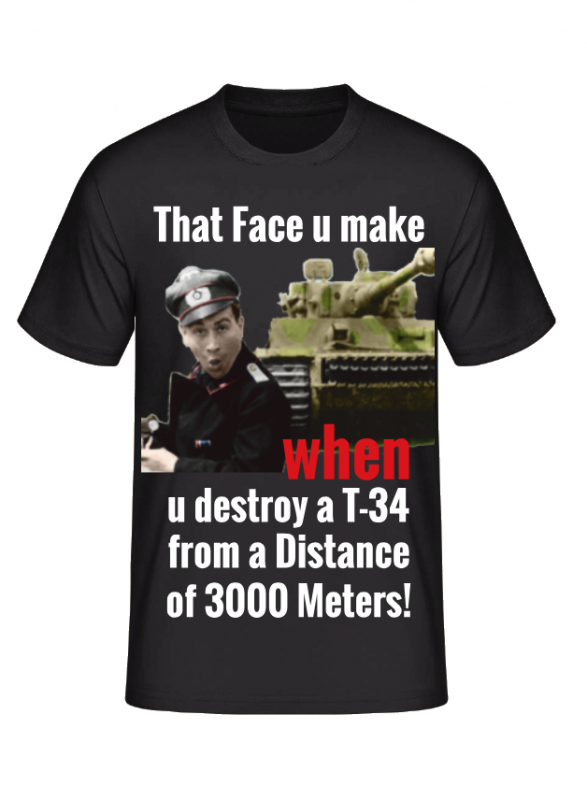 When u destroy a T-34 from a Distance of 3000 Meters! - T-Shirt