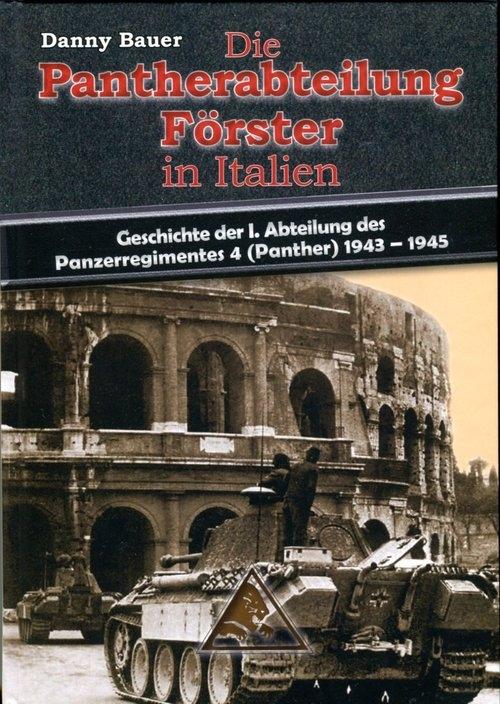 Die Pantherabteilung Förster in Italien - Geschichte der I. Abteilung des Panzerregimentes 4