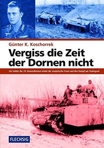 Vergiss die Zeit der Dornen nicht - Ein Soldat der 24. Panzerdivision erlebt die sowjetische Front