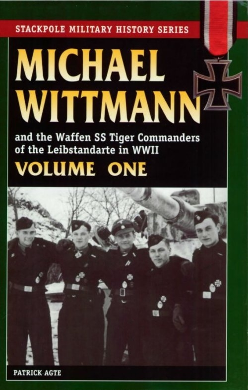 Michael Wittmann and the Waffen SS Tiger Commanders of the Leibstandarte in World War 2, Vol. 1
