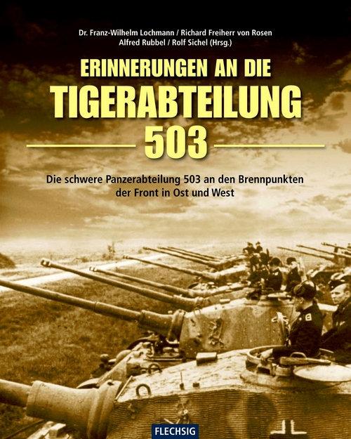 Erinnerung an die Tiger-Abteilung 503 - Die schwere Panzerabteilung 503 an den Brennpunkten der Front in Ost und West  - Buch