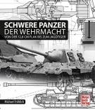Schwere Panzer der Wehrmacht: Von der 12,8 cm Flak bis zum Jagdtiger - Buch