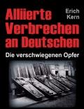 Alliierte Verbrechen an Deutschen Die verschwiegenen Opfer Gebundenes Buch