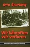 Otto Skorzeny - Band 2: Wir kämpften, wir verloren