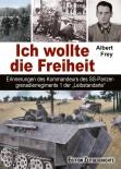 """Albert Frey Ich wollte die Freiheit Erinnerungen des Kommandeurs des SS-Panzergrenadierregiments 1 der """"Leibstandarte"""""""