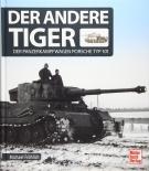 Der andere Tiger: Der Panzerkampfwagen Porsche Typ 101 - Gebundenes Buch