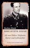 Der letzte Zeuge: Ich war Hitlers Telefonist, Kurier und Leibwächter (Taschenbuch)