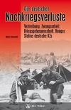 Die deutschen Nachkriegsverluste: Vertreibung, Zwangsarbeit, Kriegsgefangenschaft, Hunger, Stalins deutsche KZs - Gebundene Ausgabe