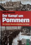 Der Kampf um Pommern: Die letzten Abwehrschlachten im Osten Gebundene Ausgabe