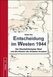 Entscheidung im Westen 1944: Der Oberbefehlshaber West und die Abwehr der alliierten Invasion Gebundene Ausgabe