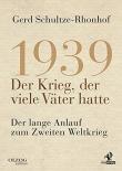 1939 – Der Krieg, der viele Väter hatte: Der lange Anlauf zum Zweiten Weltkrieg - Buch