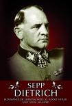 Sepp Dietrich: Kommandeur Leibstandarte SS Adolf Hitler und seine Männer