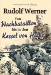 Rudolf Werner - Vom Wachbataillon bis in den Kessel von Halbe Gebundenes Buch – 2017