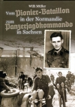 Willi Müller - Vom Pionier-Bataillon in der Normandie zum Panzerjagdkommando in Sachsen