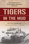 Tigers in the Mud: The Combat Career of German Panzer Commander Otto Carius - Buch