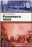 Pommern 1945 - Eines der letzten Kapitel in der Geschichte vom Untergang des Dritten Reichs