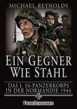 Ein Gegner wie Stahl: Das I. SS-Panzerkorps in der Normandie 1944 - Buch